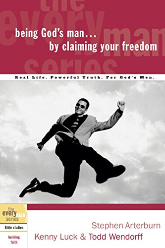 Being God's Man by Claiming Your Freedom (The Every Man Series) (1578569206) by Arterburn, Stephen; Luck, Kenny; Wendorff, Todd