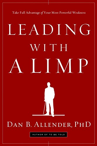 9781578569526: Leading with a Limp: Take Full Advantage of your Most Powerful Weakness