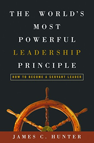 9781578569755: The World's Most Powerful Leadership Principle: How to Become a Servant Leader