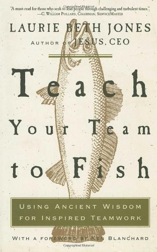 9781578569779: Teach Your Team to Fish: Using Ancient Wisdom for Inspired Teamwork