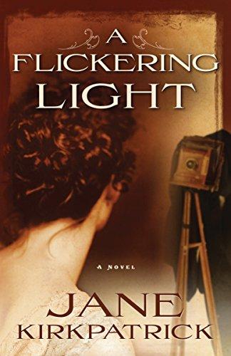 A Flickering Light (Portraits of the Heart, Book 1): Kirkpatrick, Jane