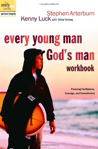 Every Young Man, God's Man Workbook: Pursuing Confidence, Courage, and Commitment (The Every Man Series) (1578569842) by Arterburn, Stephen; Luck, Kenny