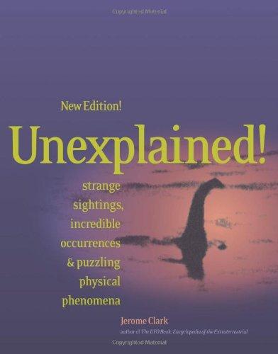 9781578590704: Unexplained!: Strange Sightings, Incredible Occurrences & Puzzling Physical Phenomena