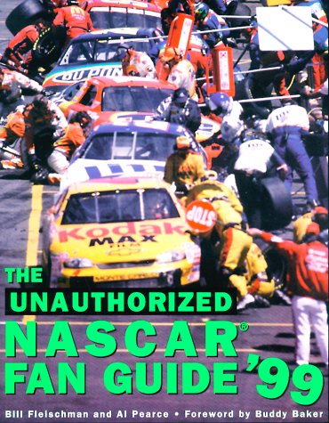 The Unauthorized Nascar Fan Guide '99: Bill Fleischman, Al Pearce
