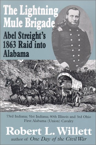 The Lightning Mule Brigade: Abel Streight's 1863 Into Alabama