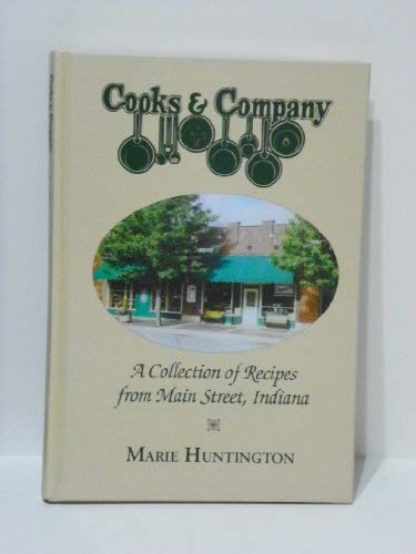Cooks and Company Collection of Recipes: A Collection of Recipes from Main Street, Indiana: Marie ...