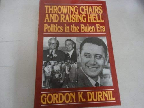 Throwing Chairs and Raising Hell: Politics in the Bulen Era: Durnil, Gordon, K.