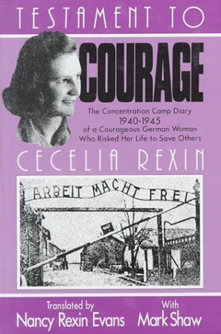 Testament to Courage The Concentration Camp Diary 1940-1945 of a Courageous German Woman Who Risked...