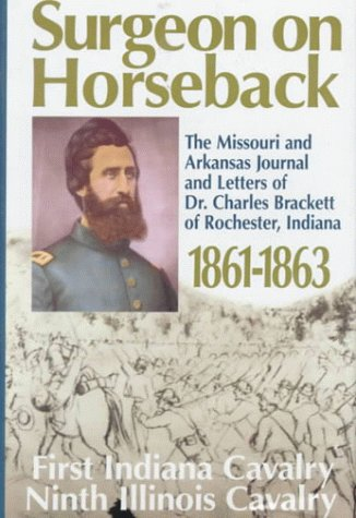 SURGEON ON HORSEBACK: THE MISSOURI AND ARKANSAS JOURNAL AND LETTERS OF DR. CHARLES BRACKETT OF ...