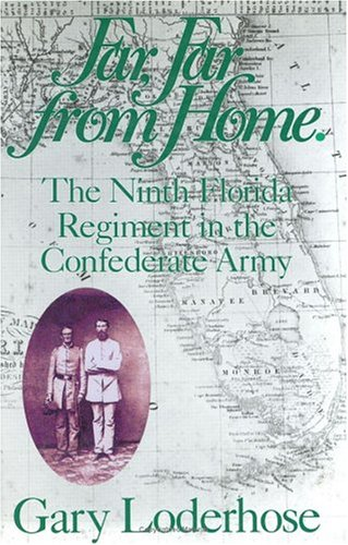 Far Far from Home : The Ninth Florida Regiment in the Confederate Army: Loderhose, Gary