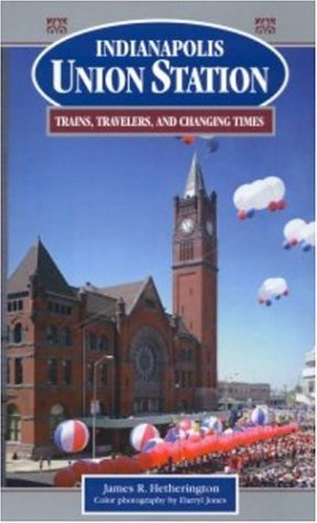 Indianapolis Union Station Trains, Travelers, and Changing Times