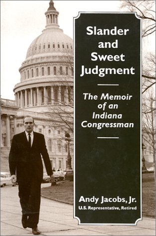 Slander and Sweet Judgment: The Memoir of an Indiana Congressman: JACOBS, Andy. Jr.