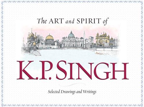 The Art and Spirit of K.P. Singh: Selected Drawings and Writings: K. P. Singh