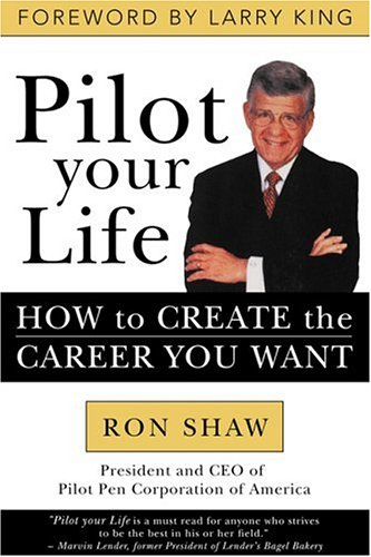 Pilot Your Life : How to Create the Career You Want: Ron Shaw