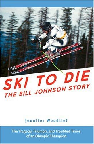 9781578602483: Ski to Die: The Bill Johnson Story