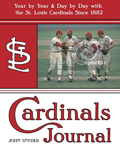 Cardinals Journal: Year by Year and Day by Day with the St. Louis Cardinals Since 1882: Snyder, ...