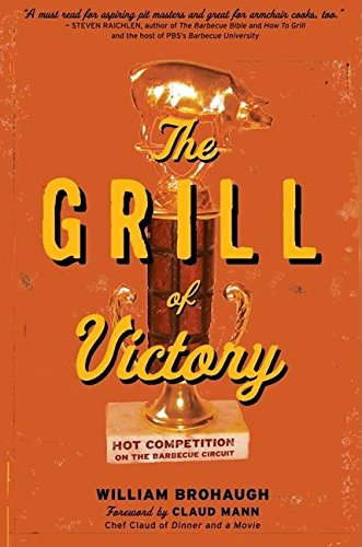 9781578602674: The Grill of Victory: Hot Competition on the Barbecue Circuit