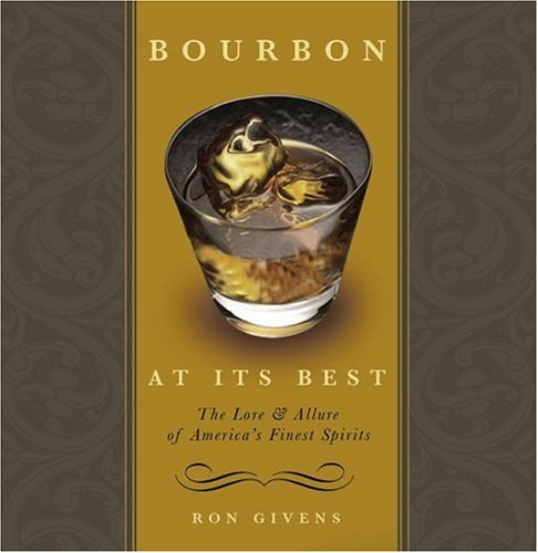 Bourbon at Its Best: The Lore & Allure of America's Finest Spirits: Givens, Ron