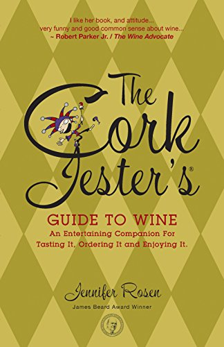 9781578602773: The Cork Jester's Guide to Wine: An Entertaining Companion for Tasting It, Ordering It and Enjoying It