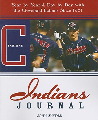 Indians Journal: Year-by-Year and Day-by-Day with the Cleveland Indians Since 1901 (1578603080) by Snyder, John