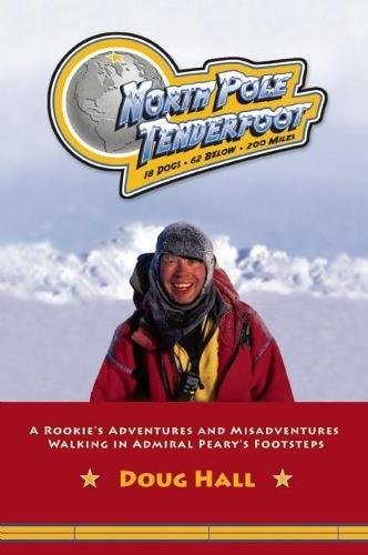 9781578603282: North Pole Tenderfoot: A Rookie Goes on a North Pole Expedition Following in Admiral Peary's Footsteps