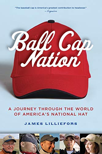 Ball Cap Nation: A Journey Through the: Lilliefors, Jim
