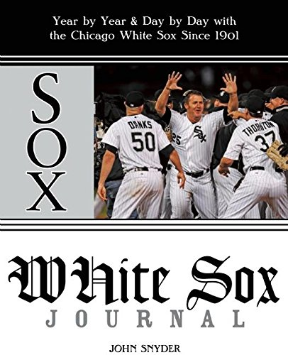 White Sox Journal: Year by Year and Day by Day with the Chicago White Sox Since 1901 (1578603412) by Snyder, John