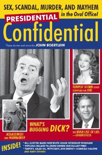 Presidential Confidential: Sex, Scandal, Murder and Mayhem in the Oval Office: John Boertlein