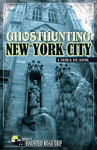 9781578604487: Ghosthunting New York City: 256 (Americas Haunted Road Trip)