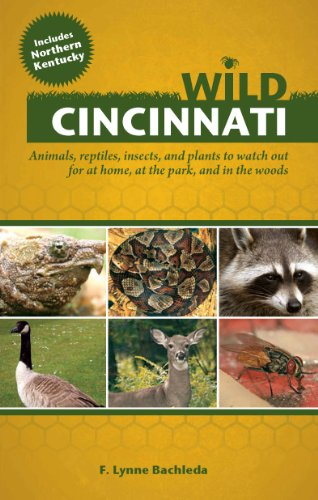 9781578605170: Wild Cincinnati: Animals, Reptiles, Insects, and Plants to Watch Out for at Home, at the Park, and in the Woods