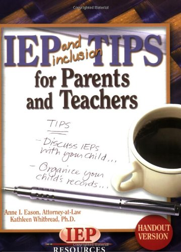 IEP and Inclusion Tips for Parents and Teachers Handout Version: Anne I. Eason; Kathleen Whitbread