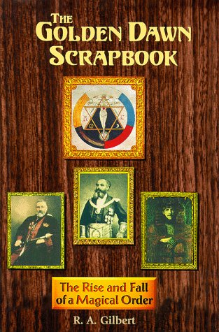 Golden Dawn Scrapbook : The Rise and Fall of a Magical Order: Gilbert, R. A.