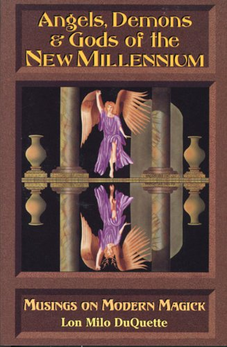 Angels, Demons & Gods of the New Millennium (157863010X) by Lon Milo Duquette