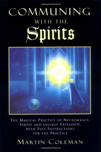 9781578630196: Communing with the Spirits: The Magical Practice of Necromancy Simply and Lucidly Explained, with Full Instructions for the Practice of That Ancie