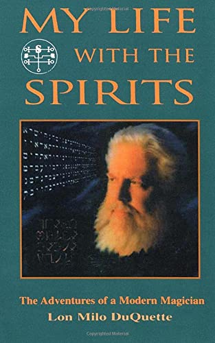 My Life With The Spirits: The Adventures of a Modern Magician (1578631203) by DuQuette, Lon Milo