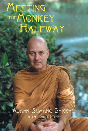 Meeting the Monkey Halfway: Ajahn Bhikkhu Sumano