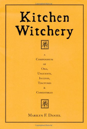 Kitchen Witchery: A Compendium of Oils, Unguents,: Marilyn F. Daniel