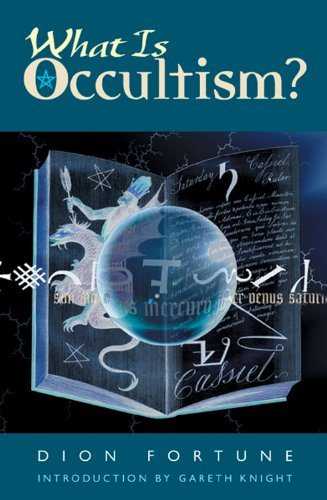 WHAT IS OCCULTISM? (introduction by Gareth Knight): Fortune, Dion