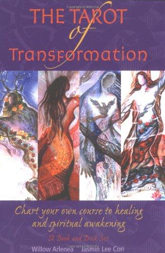 The Tarot of Transformation: Chart Your Own: Arlenea, Willow, Cori,