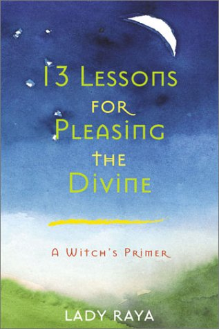 13 Lessons for Pleasing the Divine : a Witch's Primer: Lady Raya