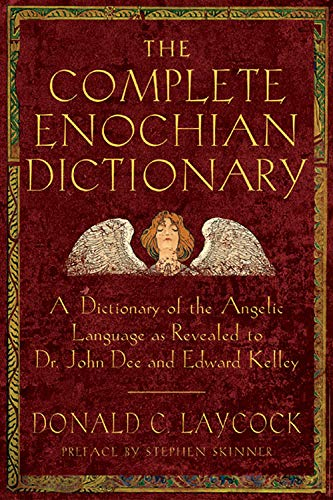 9781578632541: The Complete Enochian Dictionary: A Dictionary of the Angelic Language as Revealed to Dr. John Dee and Edward Kelley
