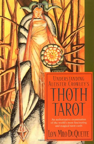 Understanding Aleister Crowley's Thoth Tarot (1578632765) by Lon Milo Duquette