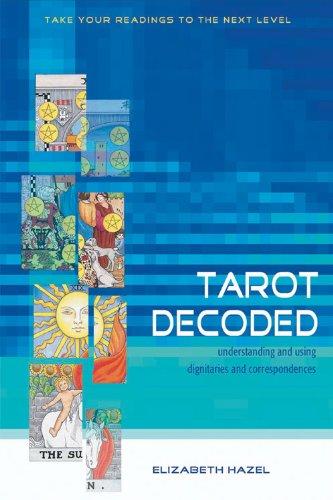 Tarot Decoded: Understanding and Using Dignities and Correspondences: Hazel, Elizabeth
