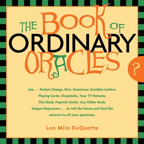 Book Of Ordinary Oracles: Use Pocket Change, Popsicle Sticks, a TV Remote, this Book, and More to Predict the Future and Answer Your Questions (1578633168) by Duquette, Lon Milo