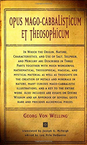 Opus Mago-cabbalisticum Et Theosophicum: In Which The Origin, Nature, Characteristics, And Use Of ...