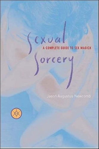 Sexual Sorcery: A Complete Guide To Sex Magick: Newcomb, Jason Augustus