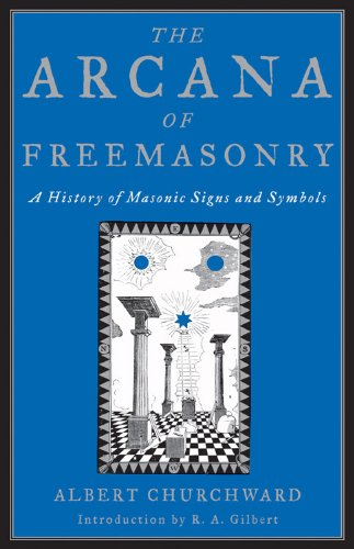 Arcana Of Freemasonry: A History Of Signs: Churchward, Albert