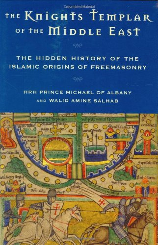 9781578633463: The Knights Templar of the Middle East: The Hidden History of the Islamic Origins of Freemasonry