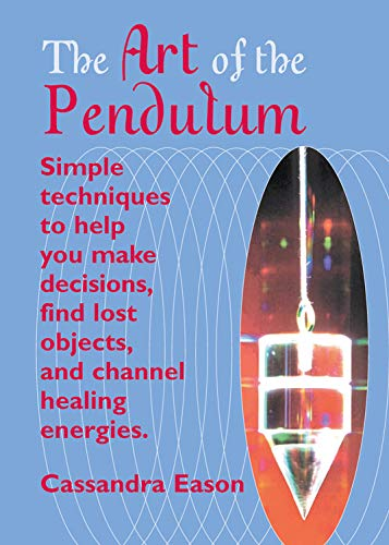 9781578633562: The Art Of The Pendulum: Simple techniques to help you make decisions, find lost objects, and channel healing energies