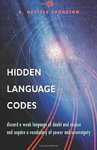 9781578633623: Hidden Language Codes: Discard A Weak Language of Doubt and Excuse and Acquire a Vocabulary o Power and Sovereignty